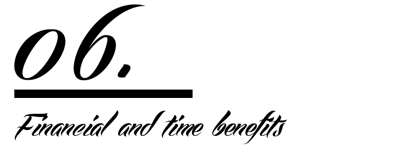 6) Financial and time benefits